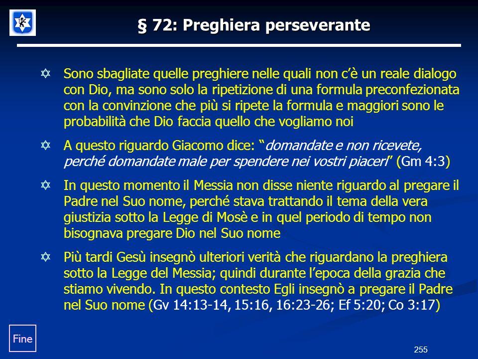 § 72: Preghiera perseverante Sono sbagliate quelle preghiere nelle quali non cè un reale dialogo con Dio, ma sono solo la ripetizione di una formula p