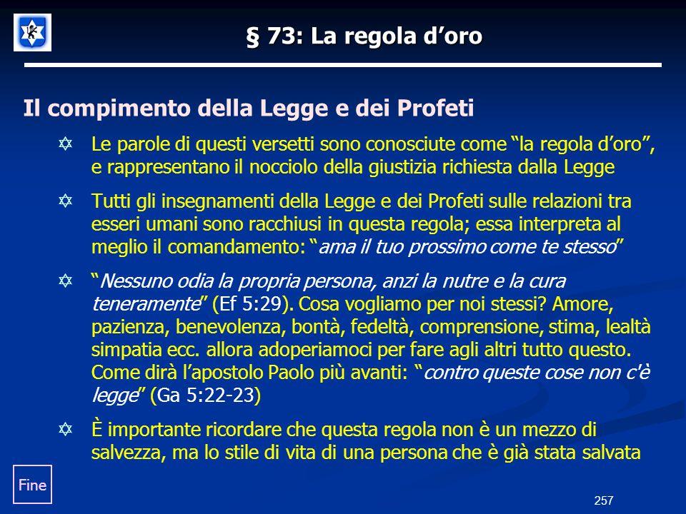 § 73: La regola doro Il compimento della Legge e dei Profeti Le parole di questi versetti sono conosciute come la regola doro, e rappresentano il nocc