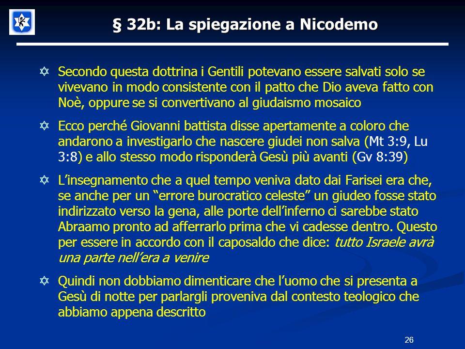 § 32b: La spiegazione a Nicodemo Secondo questa dottrina i Gentili potevano essere salvati solo se vivevano in modo consistente con il patto che Dio a