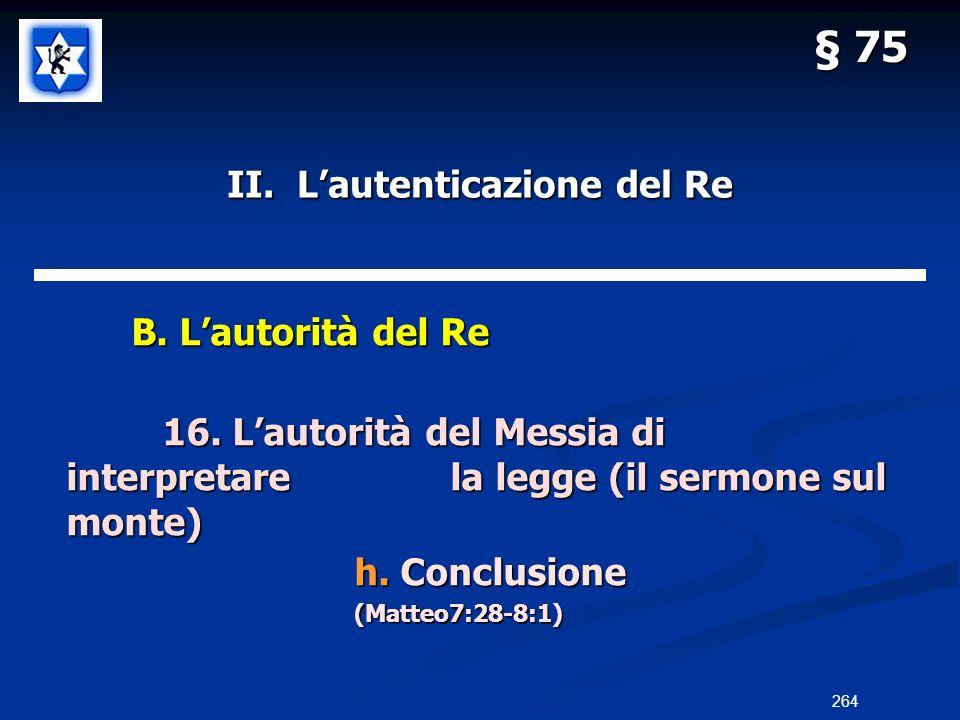 II. Lautenticazione del Re B. Lautorità del Re B. Lautorità del Re 16. Lautorità del Messia di interpretarela legge (il sermone sul monte) h. Conclusi