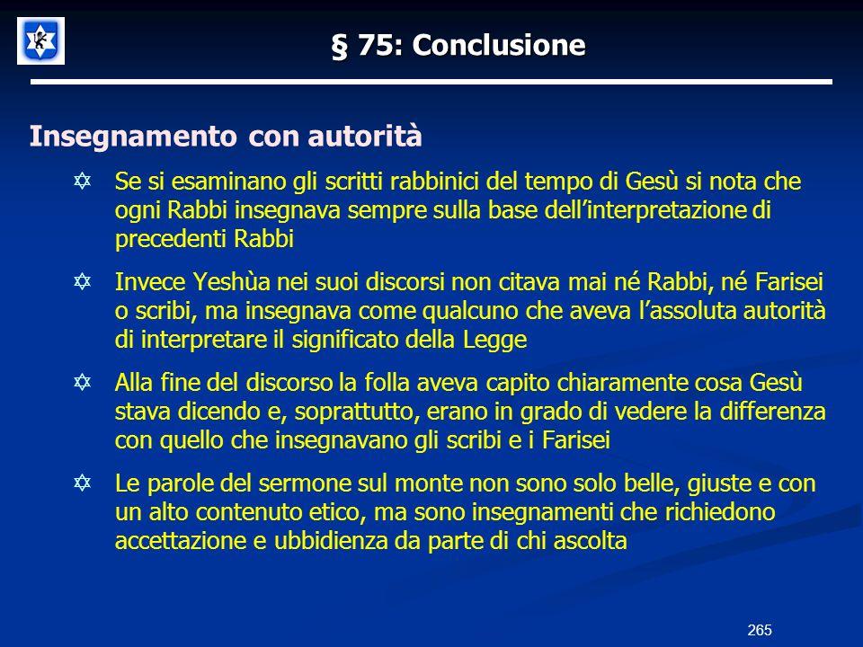 § 75: Conclusione Insegnamento con autorità Se si esaminano gli scritti rabbinici del tempo di Gesù si nota che ogni Rabbi insegnava sempre sulla base