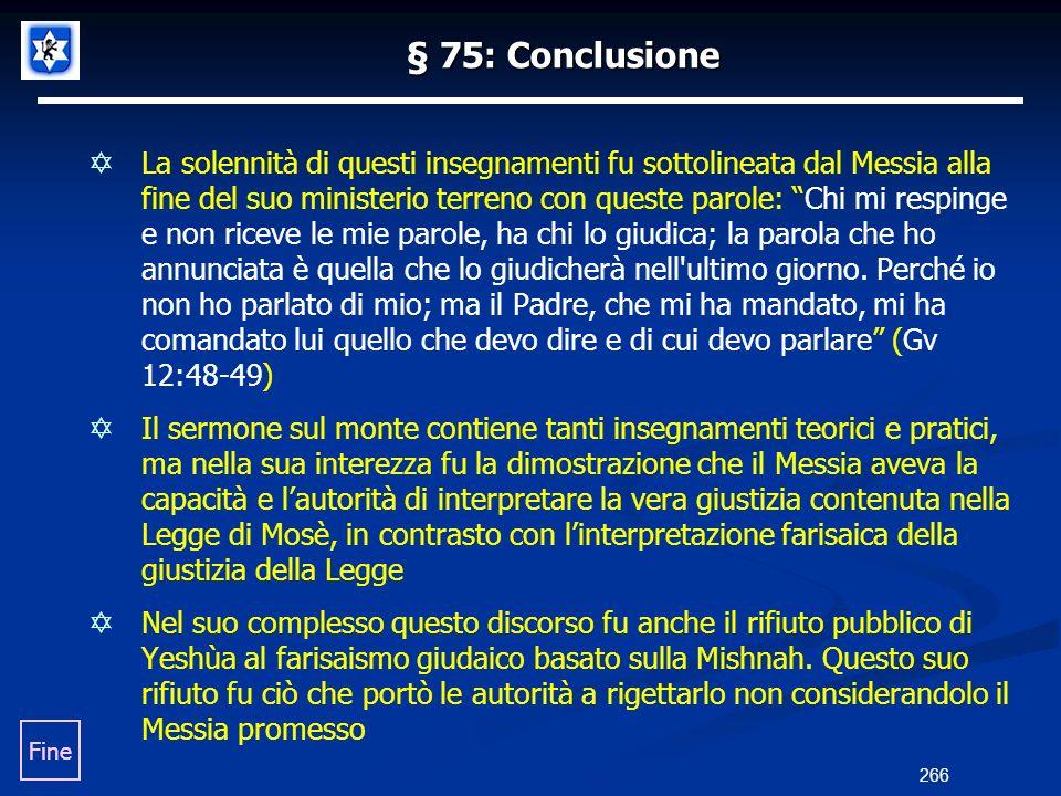 § 75: Conclusione La solennità di questi insegnamenti fu sottolineata dal Messia alla fine del suo ministerio terreno con queste parole: Chi mi respin