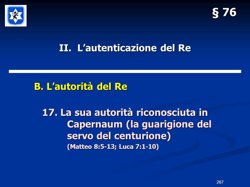 II. Lautenticazione del Re B. Lautorità del Re B. Lautorità del Re 17. La sua autorità riconosciuta in Capernaum (la guarigione del servo del centurio