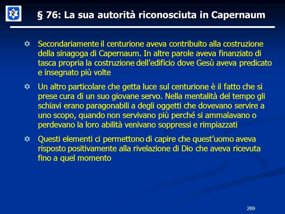 § 76: La sua autorità riconosciuta in Capernaum Secondariamente il centurione aveva contribuito alla costruzione della sinagoga di Capernaum. In altre
