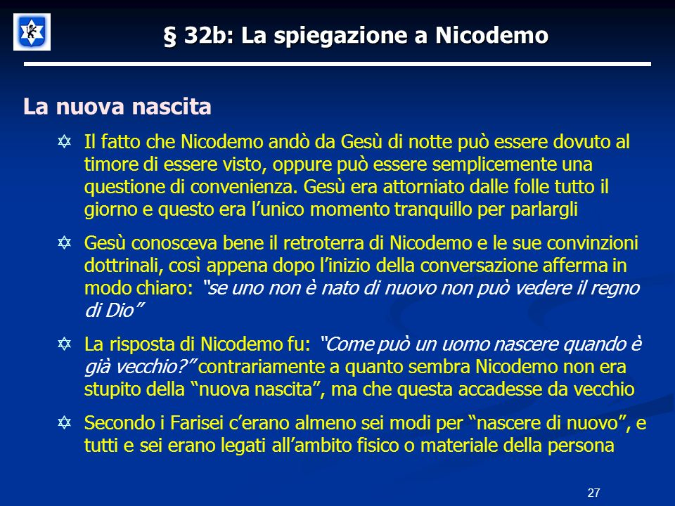 § 32b: La spiegazione a Nicodemo La nuova nascita Il fatto che Nicodemo andò da Gesù di notte può essere dovuto al timore di essere visto, oppure può