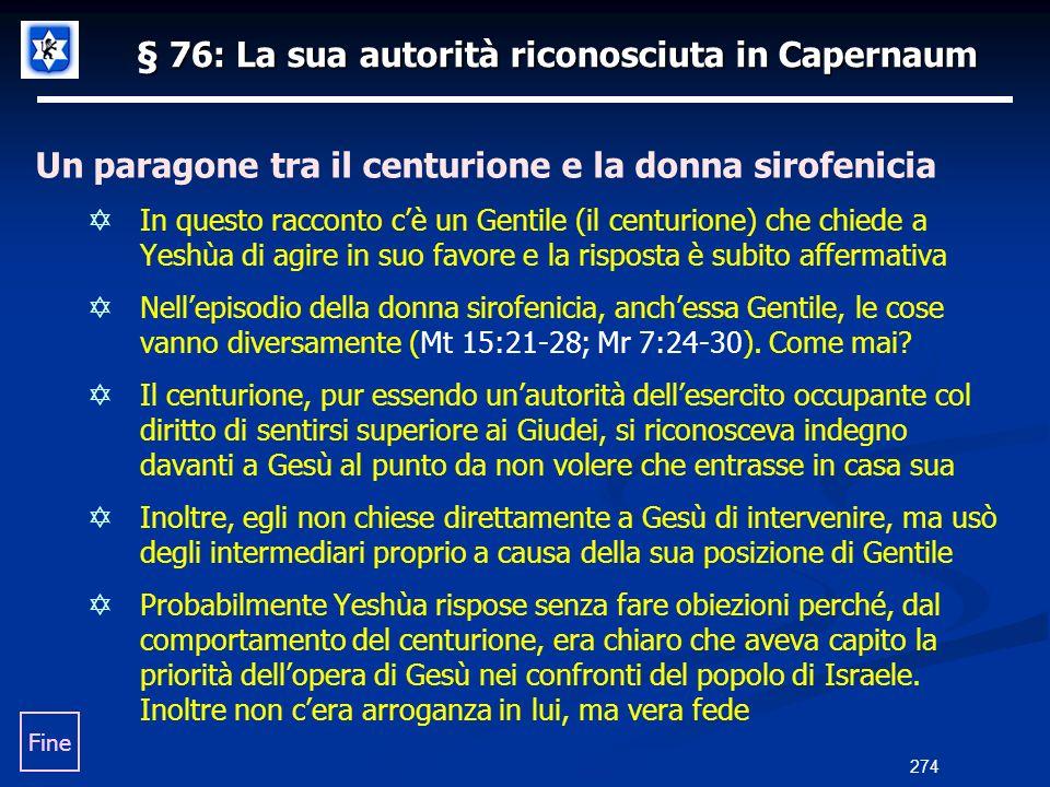 § 76: La sua autorità riconosciuta in Capernaum Un paragone tra il centurione e la donna sirofenicia In questo racconto cè un Gentile (il centurione)