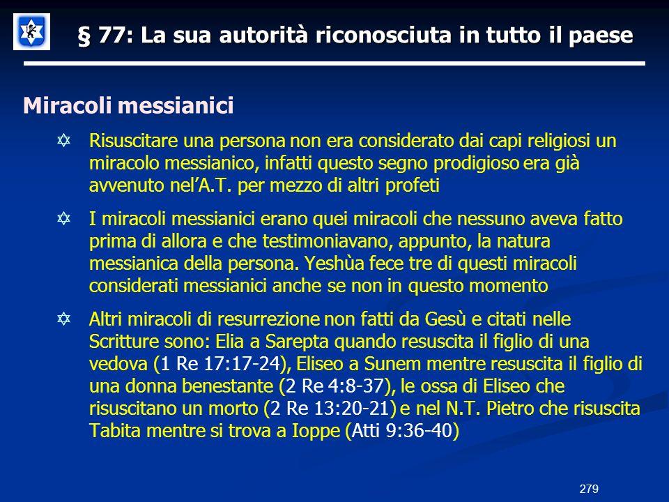 § 77: La sua autorità riconosciuta in tutto il paese Miracoli messianici Risuscitare una persona non era considerato dai capi religiosi un miracolo me