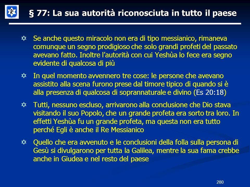 § 77: La sua autorità riconosciuta in tutto il paese Se anche questo miracolo non era di tipo messianico, rimaneva comunque un segno prodigioso che so