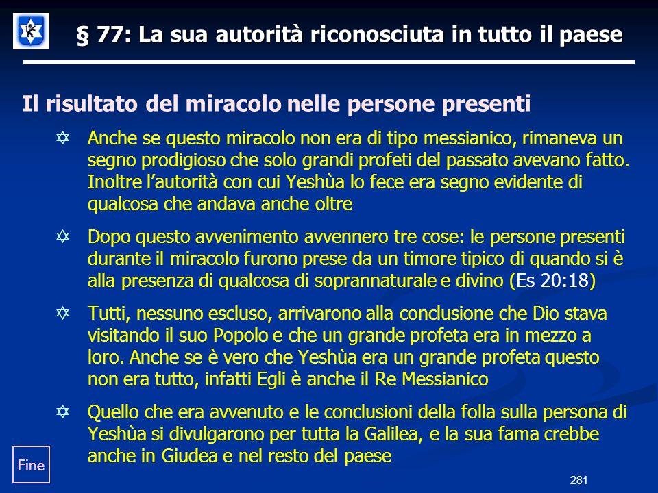 § 77: La sua autorità riconosciuta in tutto il paese Il risultato del miracolo nelle persone presenti Anche se questo miracolo non era di tipo messian