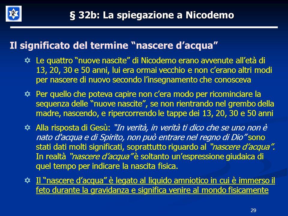 § 32b: La spiegazione a Nicodemo Il significato del termine nascere dacqua Le quattro nuove nascite di Nicodemo erano avvenute alletà di 13, 20, 30 e