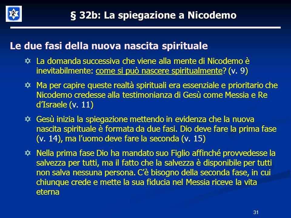 § 32b: La spiegazione a Nicodemo Le due fasi della nuova nascita spirituale La domanda successiva che viene alla mente di Nicodemo è inevitabilmente: