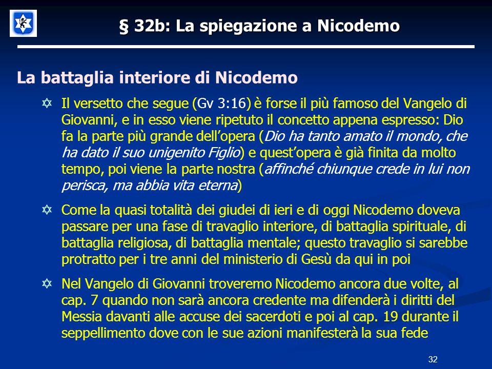 § 32b: La spiegazione a Nicodemo La battaglia interiore di Nicodemo Il versetto che segue (Gv 3:16) è forse il più famoso del Vangelo di Giovanni, e i