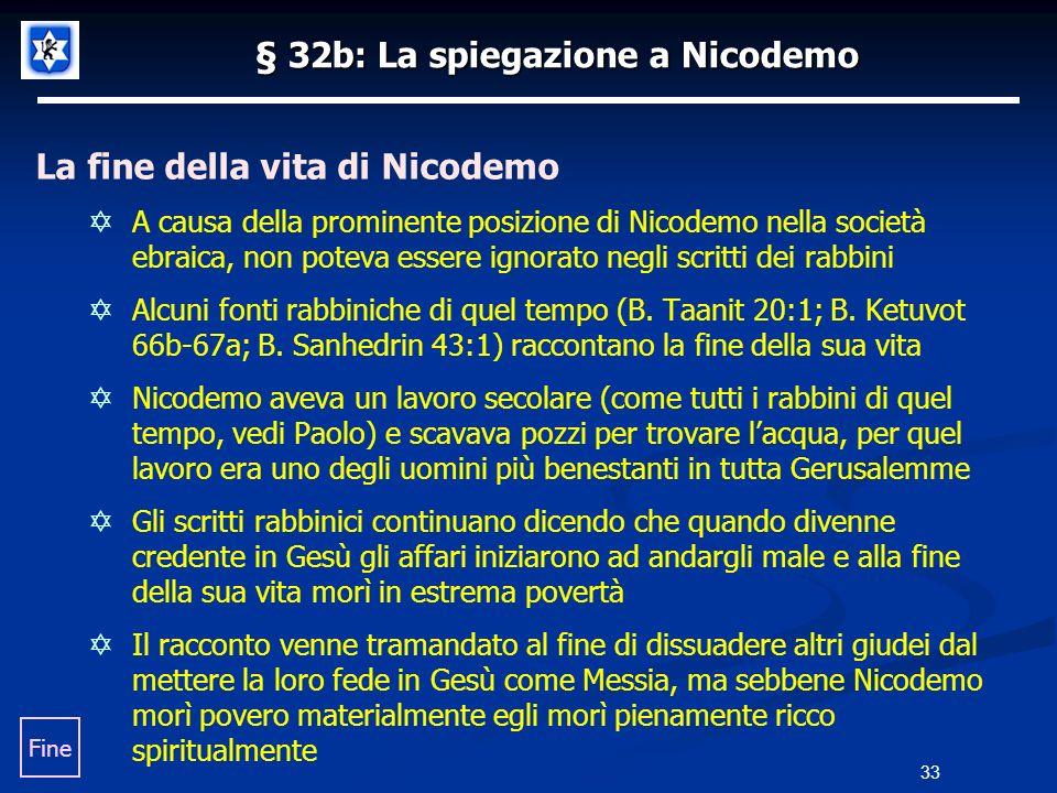 § 32b: La spiegazione a Nicodemo La fine della vita di Nicodemo A causa della prominente posizione di Nicodemo nella società ebraica, non poteva esser