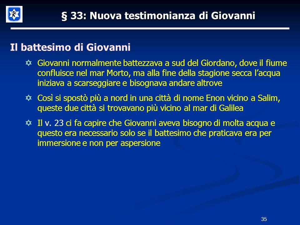 § 33: Nuova testimonianza di Giovanni Il battesimo di Giovanni Giovanni normalmente battezzava a sud del Giordano, dove il fiume confluisce nel mar Mo