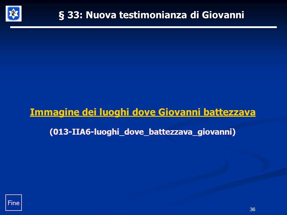 § 33: Nuova testimonianza di Giovanni 36 Fine Immagine dei luoghi dove Giovanni battezzava (013-IIA6-luoghi_dove_battezzava_giovanni)