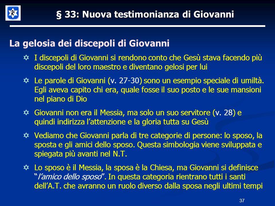 § 33: Nuova testimonianza di Giovanni La gelosia dei discepoli di Giovanni I discepoli di Giovanni si rendono conto che Gesù stava facendo più discepo