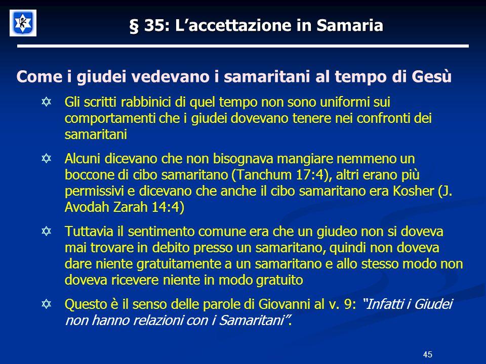 § 35: Laccettazione in Samaria Come i giudei vedevano i samaritani al tempo di Gesù Gli scritti rabbinici di quel tempo non sono uniformi sui comporta