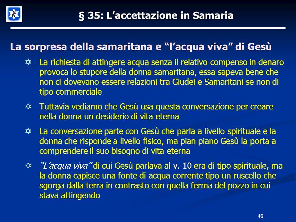 § 35: Laccettazione in Samaria La sorpresa della samaritana e lacqua viva di Gesù La richiesta di attingere acqua senza il relativo compenso in denaro