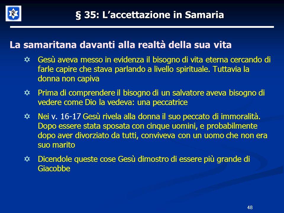 § 35: Laccettazione in Samaria La samaritana davanti alla realtà della sua vita Gesù aveva messo in evidenza il bisogno di vita eterna cercando di far