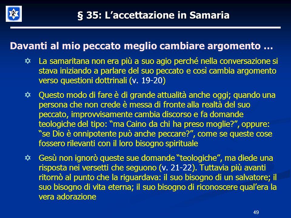 § 35: Laccettazione in Samaria Davanti al mio peccato meglio cambiare argomento … La samaritana non era più a suo agio perché nella conversazione si s