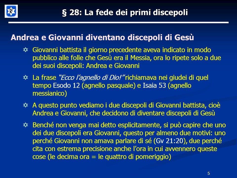 § 28: La fede dei primi discepoli Andrea e Giovanni diventano discepoli di Gesù Giovanni battista il giorno precedente aveva indicato in modo pubblico