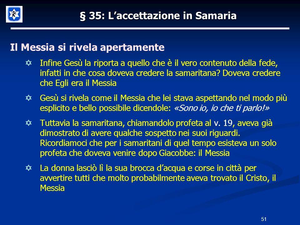 § 35: Laccettazione in Samaria Il Messia si rivela apertamente Infine Gesù la riporta a quello che è il vero contenuto della fede, infatti in che cosa