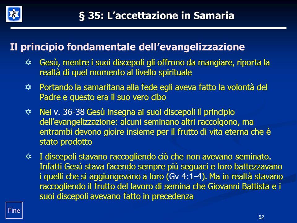 § 35: Laccettazione in Samaria Il principio fondamentale dellevangelizzazione Gesù, mentre i suoi discepoli gli offrono da mangiare, riporta la realtà