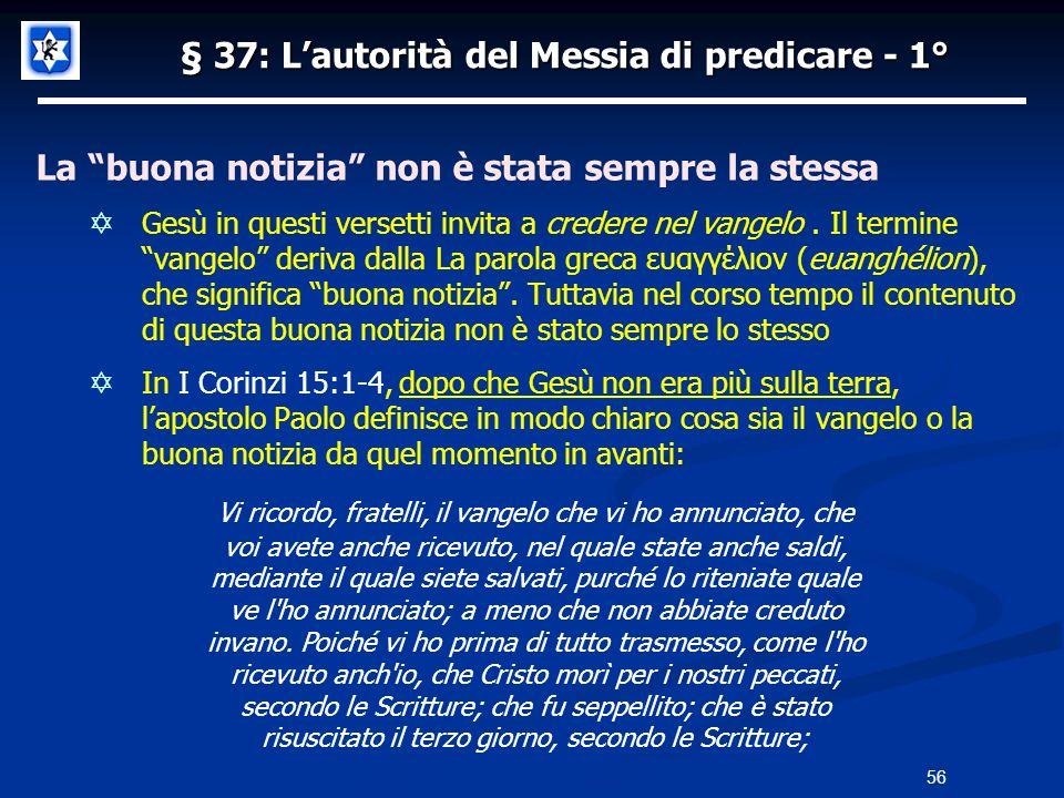 § 37: Lautorità del Messia di predicare - 1° La buona notizia non è stata sempre la stessa Gesù in questi versetti invita a credere nel vangelo. Il te