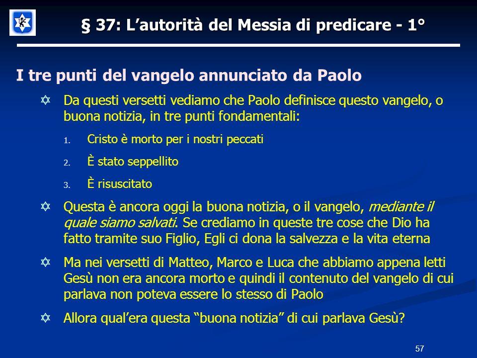 § 37: Lautorità del Messia di predicare - 1° I tre punti del vangelo annunciato da Paolo Da questi versetti vediamo che Paolo definisce questo vangelo