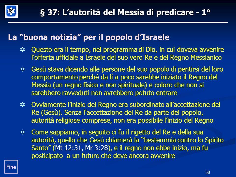 § 37: Lautorità del Messia di predicare - 1° La buona notizia per il popolo dIsraele Questo era il tempo, nel programma di Dio, in cui doveva avvenire