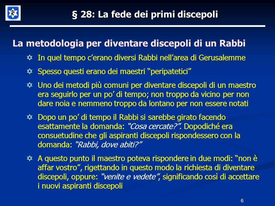 § 28: La fede dei primi discepoli La metodologia per diventare discepoli di un Rabbi In quel tempo cerano diversi Rabbi nellarea di Gerusalemme Spesso