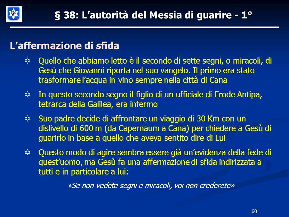 § 38: Lautorità del Messia di guarire - 1° Laffermazione di sfida Quello che abbiamo letto è il secondo di sette segni, o miracoli, di Gesù che Giovan