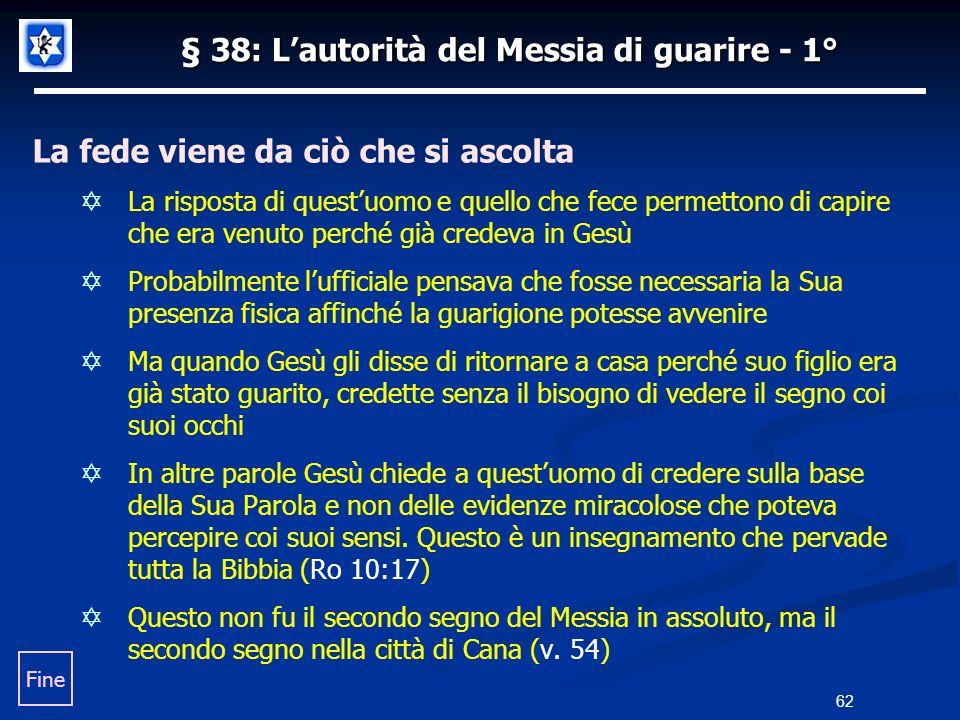 § 38: Lautorità del Messia di guarire - 1° La fede viene da ciò che si ascolta La risposta di questuomo e quello che fece permettono di capire che era