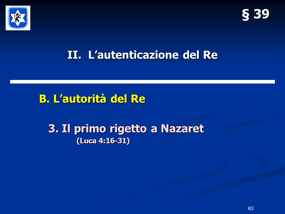 II. Lautenticazione del Re B. Lautorità del Re B. Lautorità del Re 3. Il primo rigetto a Nazaret (Luca 4:16-31) § 39 63