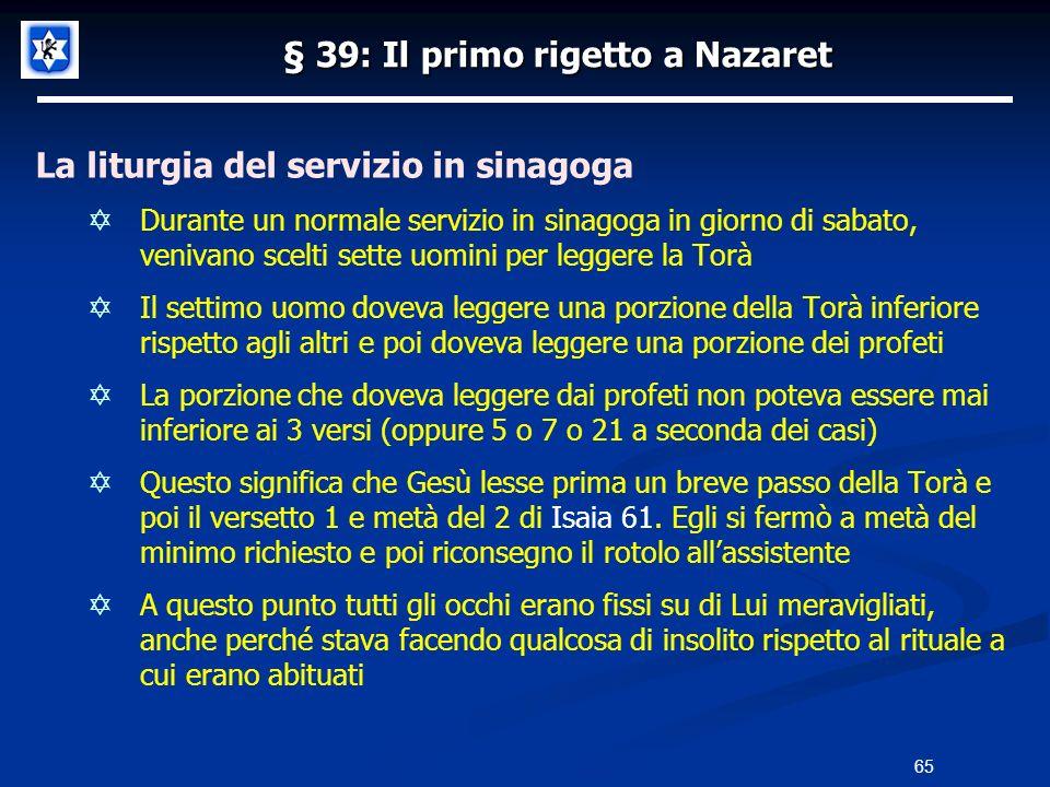§ 39: Il primo rigetto a Nazaret La liturgia del servizio in sinagoga Durante un normale servizio in sinagoga in giorno di sabato, venivano scelti set