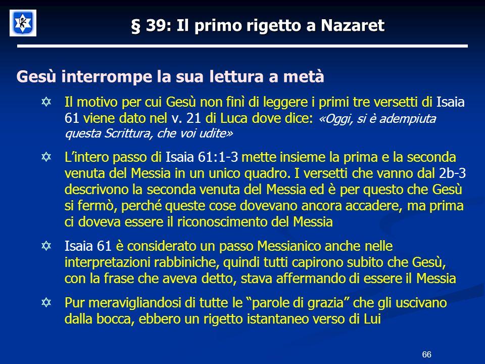 § 39: Il primo rigetto a Nazaret Gesù interrompe la sua lettura a metà Il motivo per cui Gesù non finì di leggere i primi tre versetti di Isaia 61 vie
