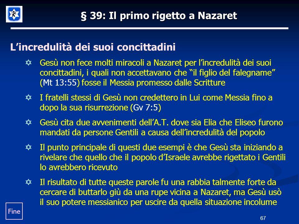 § 39: Il primo rigetto a Nazaret Lincredulità dei suoi concittadini Gesù non fece molti miracoli a Nazaret per lincredulità dei suoi concittadini, i q
