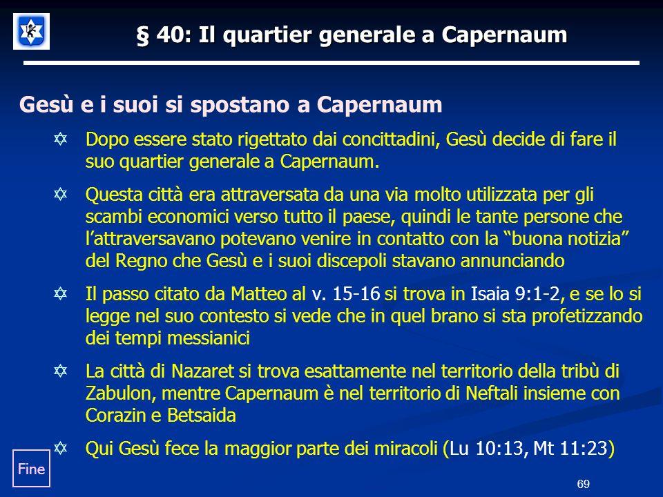 § 40: Il quartier generale a Capernaum Gesù e i suoi si spostano a Capernaum Dopo essere stato rigettato dai concittadini, Gesù decide di fare il suo