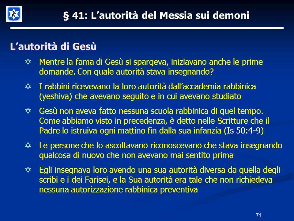 § 41: Lautorità del Messia sui demoni Lautorità di Gesù Mentre la fama di Gesù si spargeva, iniziavano anche le prime domande. Con quale autorità stav
