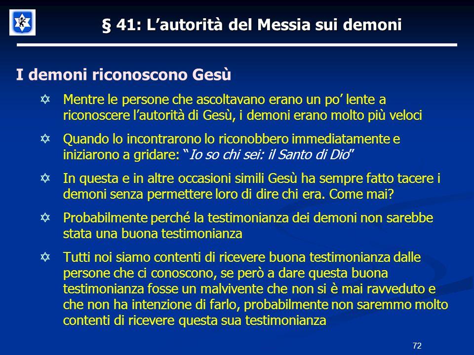 § 41: Lautorità del Messia sui demoni I demoni riconoscono Gesù Mentre le persone che ascoltavano erano un po lente a riconoscere lautorità di Gesù, i