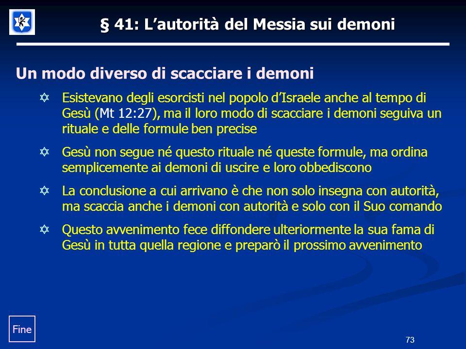 § 41: Lautorità del Messia sui demoni Un modo diverso di scacciare i demoni Esistevano degli esorcisti nel popolo dIsraele anche al tempo di Gesù (Mt