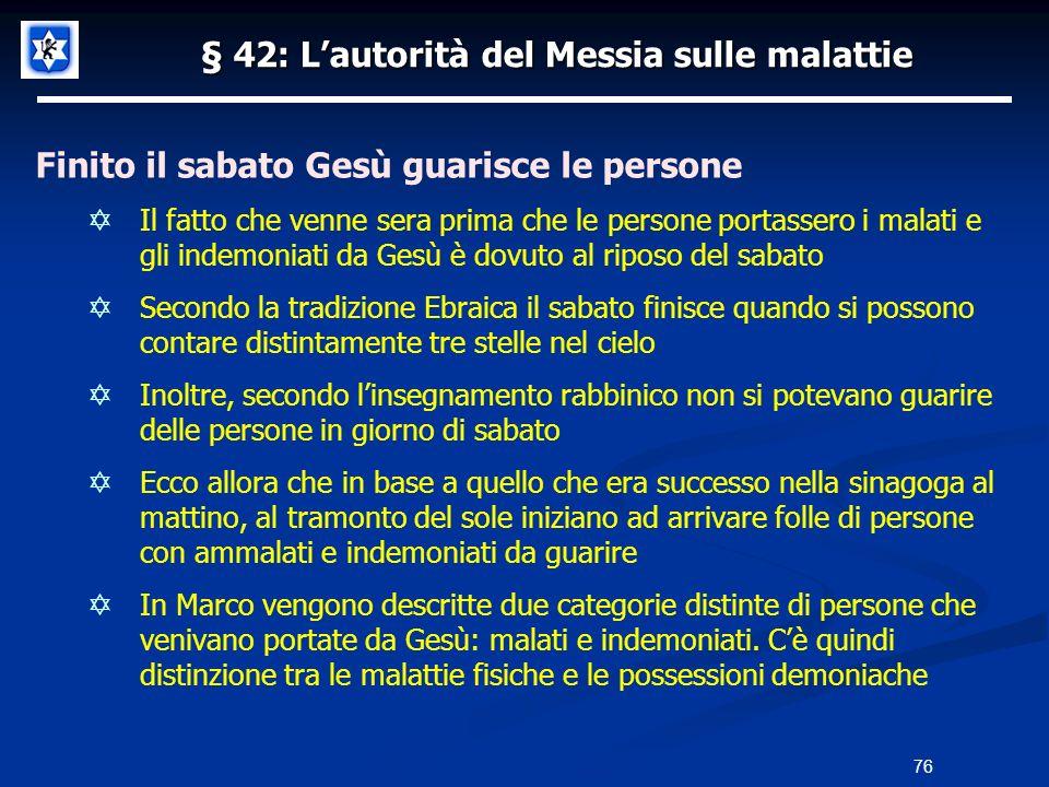 § 42: Lautorità del Messia sulle malattie Finito il sabato Gesù guarisce le persone Il fatto che venne sera prima che le persone portassero i malati e