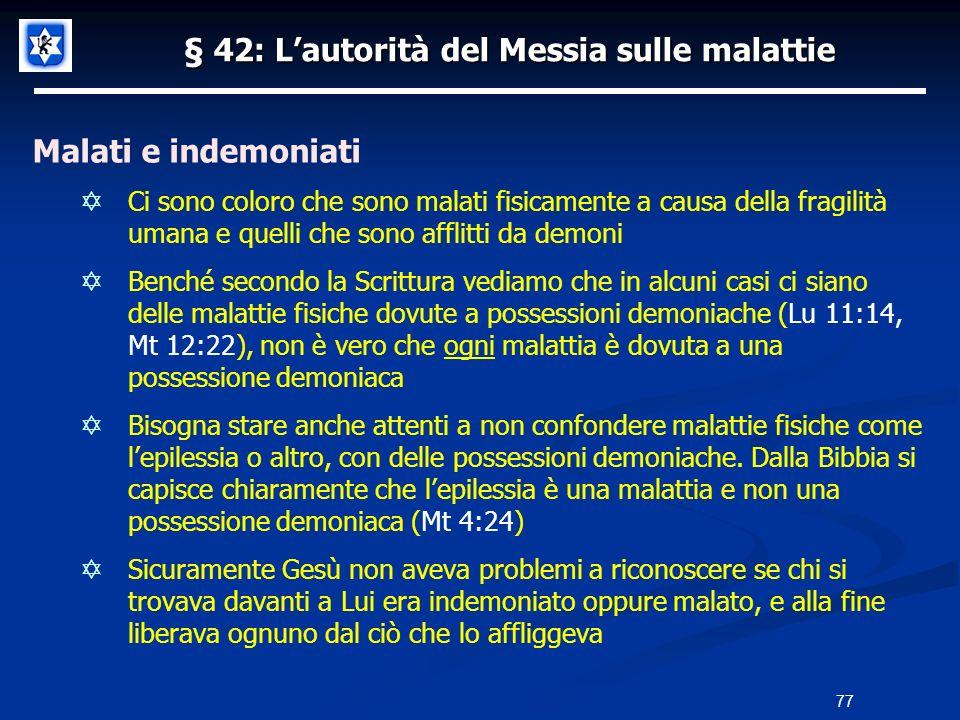 § 42: Lautorità del Messia sulle malattie Malati e indemoniati Ci sono coloro che sono malati fisicamente a causa della fragilità umana e quelli che s