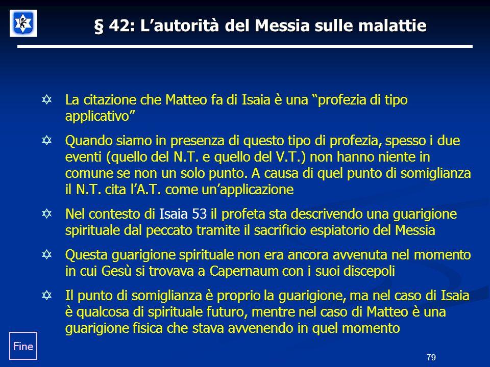 § 42: Lautorità del Messia sulle malattie La citazione che Matteo fa di Isaia è una profezia di tipo applicativo Quando siamo in presenza di questo ti