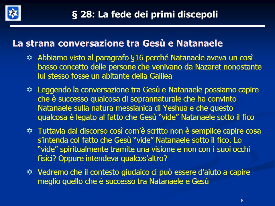 § 28: La fede dei primi discepoli La strana conversazione tra Gesù e Natanaele Abbiamo visto al paragrafo §16 perché Natanaele aveva un così basso con