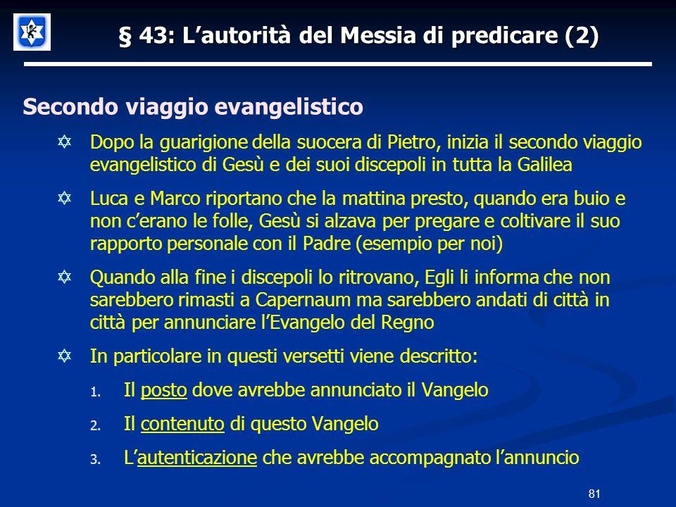 § 43: Lautorità del Messia di predicare (2) Secondo viaggio evangelistico Dopo la guarigione della suocera di Pietro, inizia il secondo viaggio evange