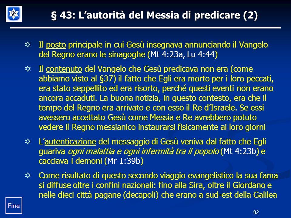 § 43: Lautorità del Messia di predicare (2) Il posto principale in cui Gesù insegnava annunciando il Vangelo del Regno erano le sinagoghe (Mt 4:23a, L