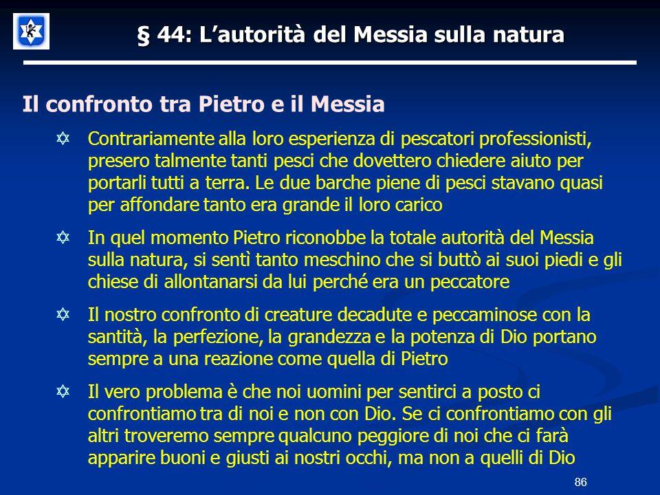 § 44: Lautorità del Messia sulla natura Il confronto tra Pietro e il Messia Contrariamente alla loro esperienza di pescatori professionisti, presero t