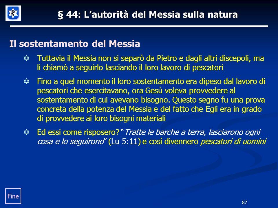 § 44: Lautorità del Messia sulla natura Il sostentamento del Messia Tuttavia il Messia non si separò da Pietro e dagli altri discepoli, ma li chiamò a