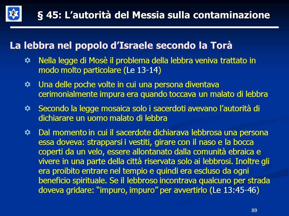 § 45: Lautorità del Messia sulla contaminazione La lebbra nel popolo dIsraele secondo la Torà Nella legge di Mosè il problema della lebbra veniva trat